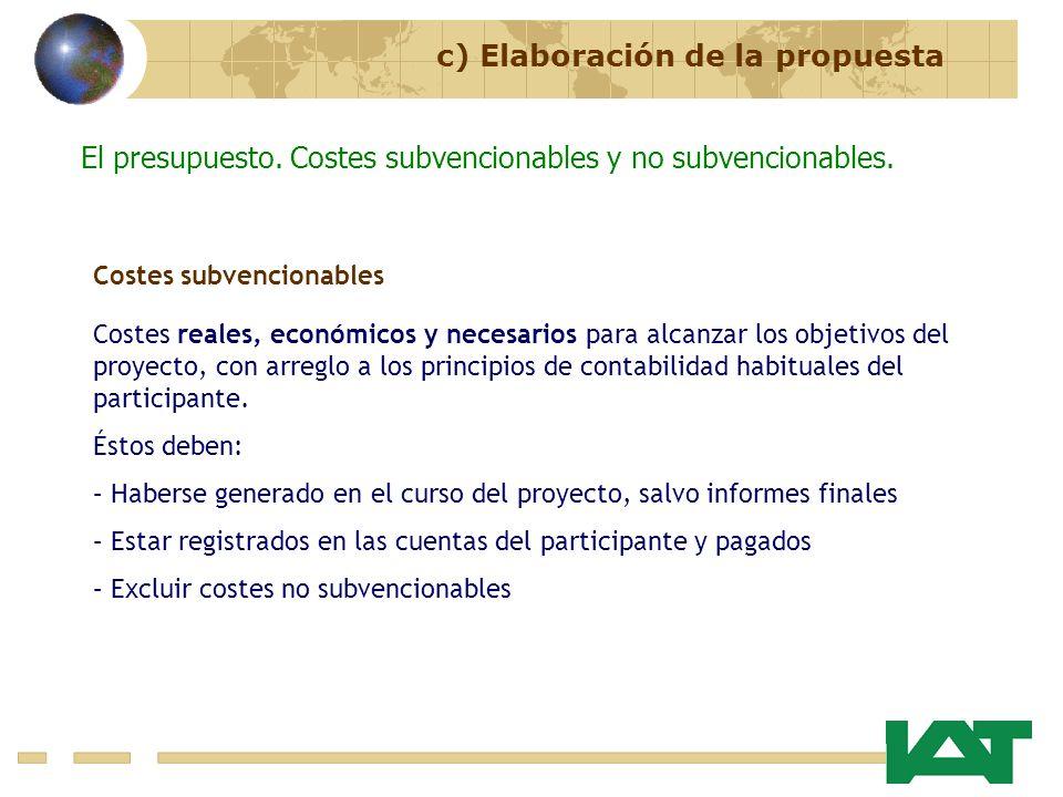 c) Elaboración de la propuesta El presupuesto. Costes subvencionables y no subvencionables. Costes subvencionables Costes reales, económicos y necesar