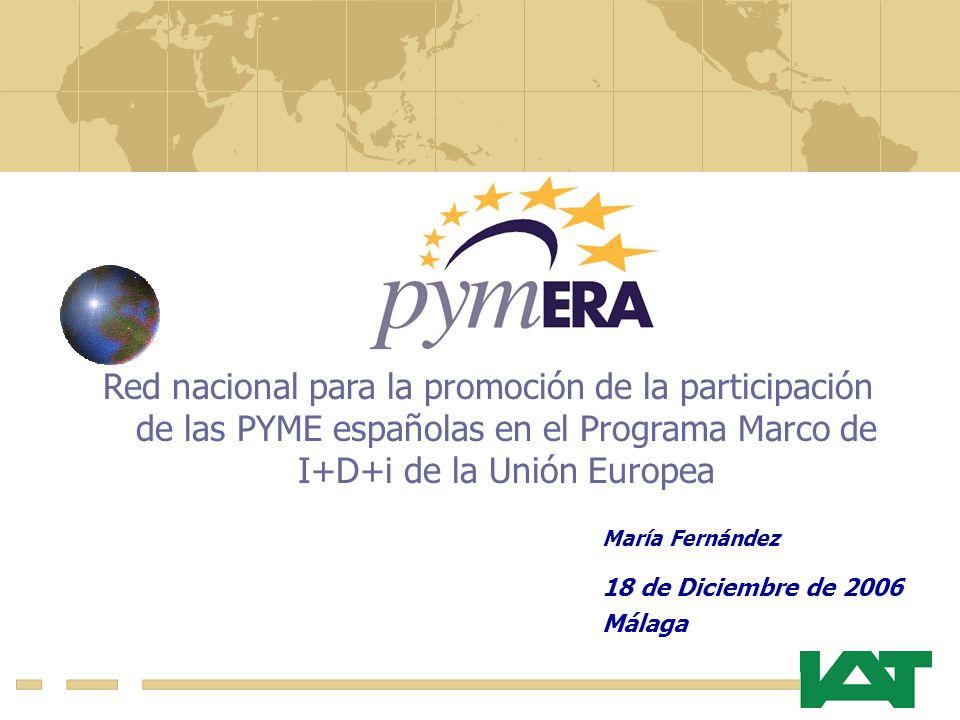 Red nacional para la promoción de la participación de las PYME españolas en el Programa Marco de I+D+i de la Unión Europea María Fernández 18 de Diciembre de 2006 Málaga