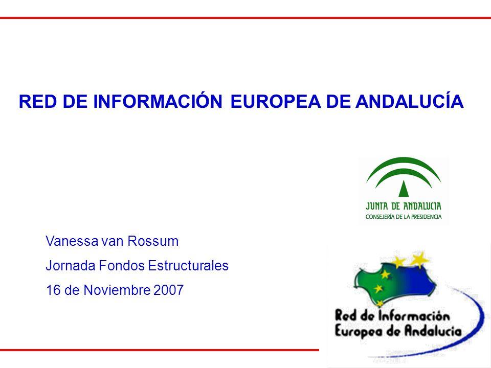 RED DE INFORMACIÓN EUROPEA DE ANDALUCÍA Vanessa van Rossum Jornada Fondos Estructurales 16 de Noviembre 2007