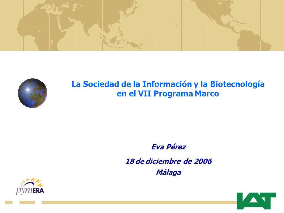 La Sociedad de la Información y la Biotecnología en el VII Programa Marco Eva Pérez 18 de diciembre de 2006 Málaga