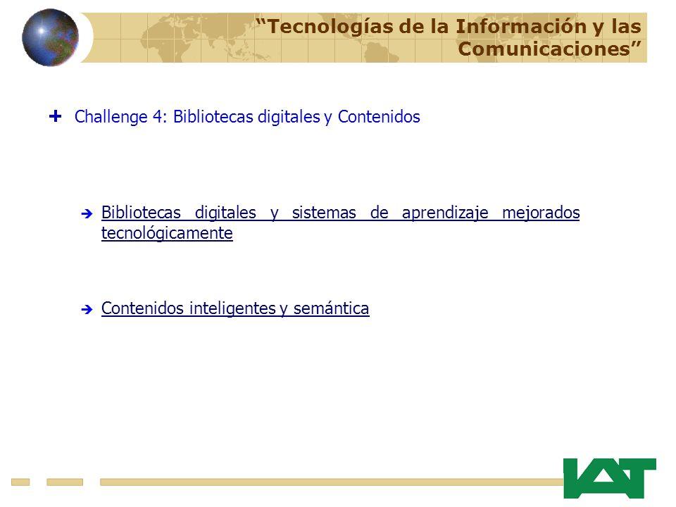 Contenidos inteligentes y semántica Challenge 4: Bibliotecas digitales y Contenidos Bibliotecas digitales y sistemas de aprendizaje mejorados tecnológicamente Tecnologías de la Información y las Comunicaciones