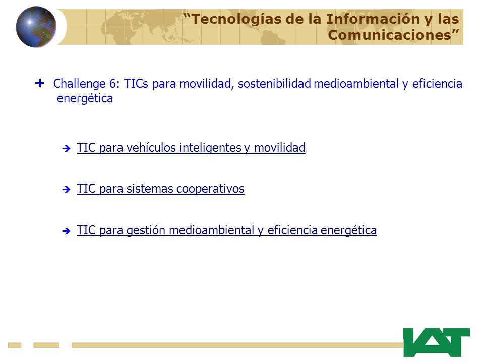 TIC para sistemas cooperativos TIC para gestión medioambiental y eficiencia energética Challenge 6: TICs para movilidad, sostenibilidad medioambiental y eficiencia energética TIC para vehículos inteligentes y movilidad Tecnologías de la Información y las Comunicaciones