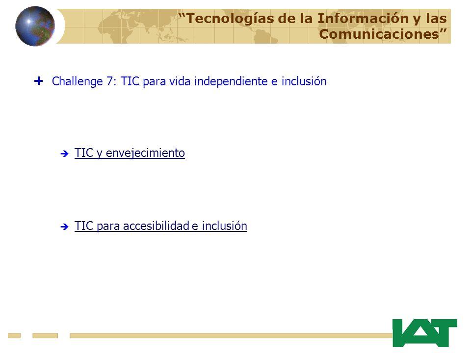 TIC para accesibilidad e inclusión Challenge 7: TIC para vida independiente e inclusión TIC y envejecimiento Tecnologías de la Información y las Comunicaciones