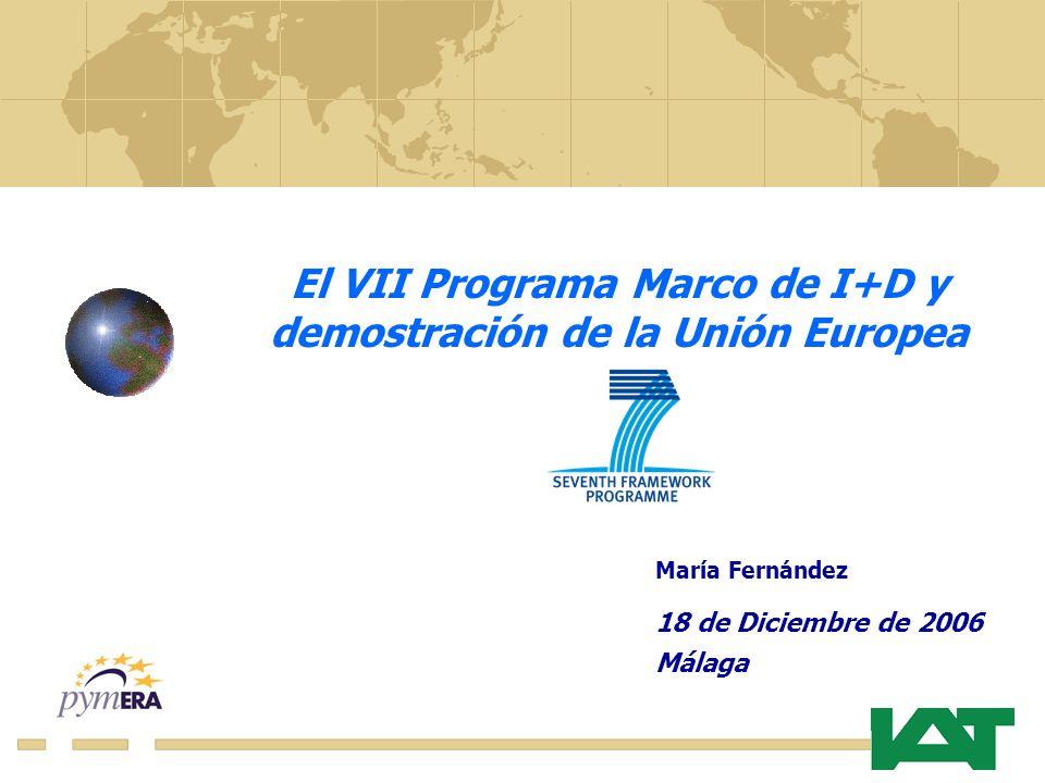 El VII Programa Marco de I+D y demostración de la Unión Europea María Fernández 18 de Diciembre de 2006 Málaga