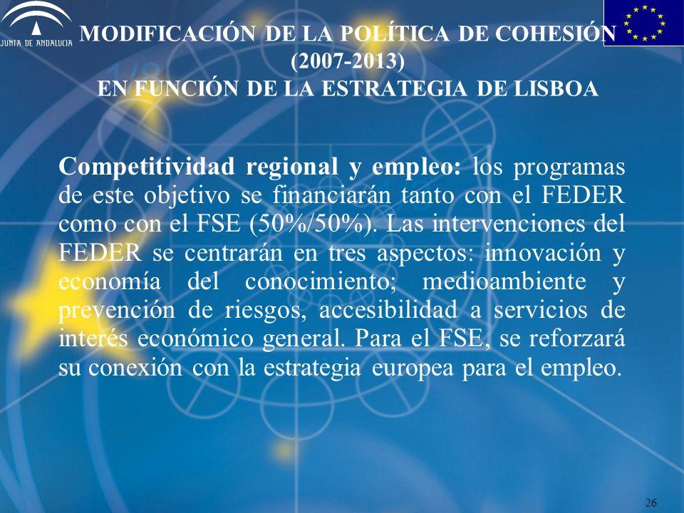 MODIFICACIÓN DE LA POLÍTICA DE COHESIÓN (2007-2013) EN FUNCIÓN DE LA ESTRATEGIA DE LISBOA Competitividad regional y empleo: los programas de este objetivo se financiarán tanto con el FEDER como con el FSE (50%/50%).