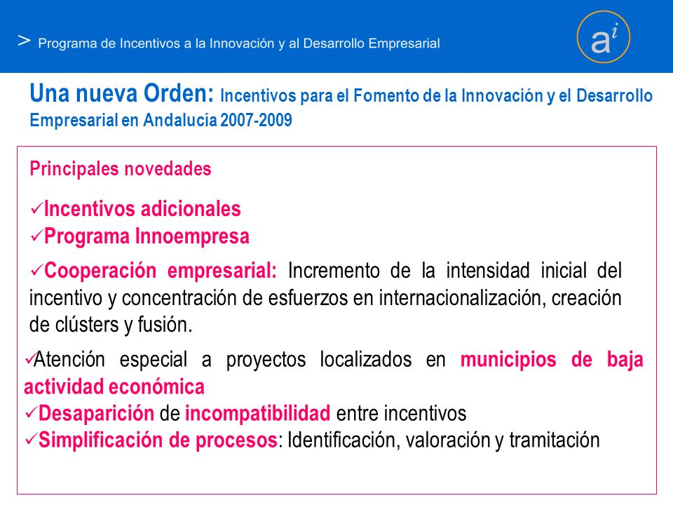 > Una nueva Orden: Incentivos para el Fomento de la Innovación y el Desarrollo Empresarial en Andalucía 2007-2009 Incentivos adicionales Programa Inno