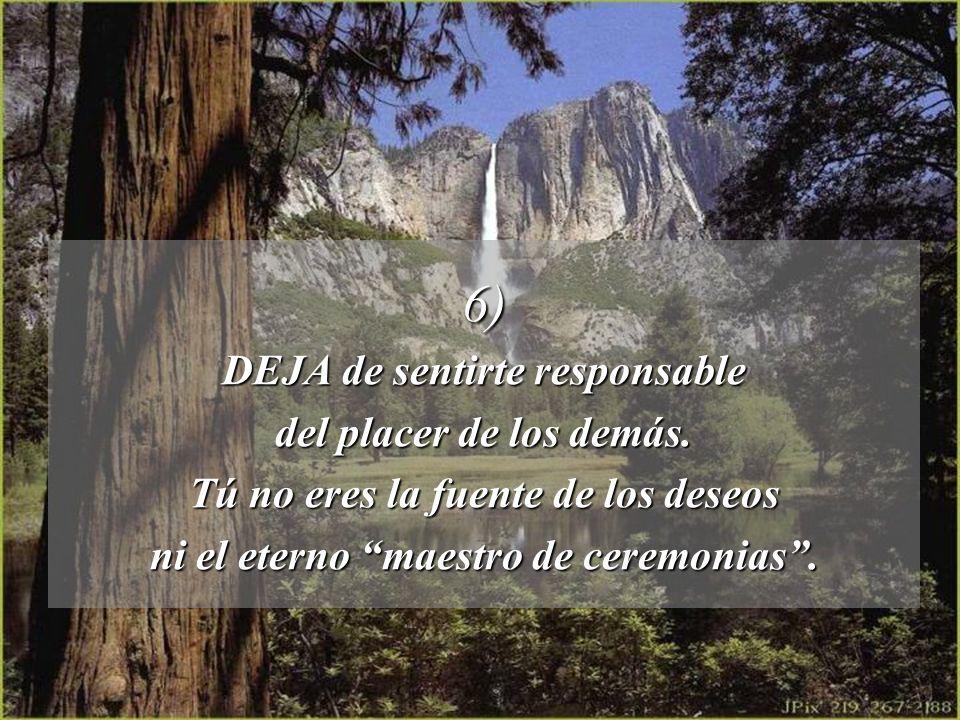 6) DEJA de sentirte responsable del placer de los demás.