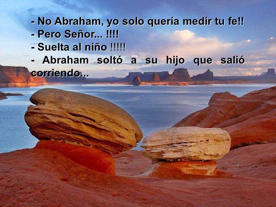 De las alturas una voz retumbó: - Abraham, Abraham que haces.