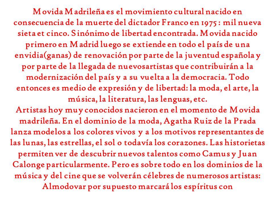 Movida Madrileña es el movimiento cultural nacido en consecuencia de la muerte del dictador Franco en 1975 : mil nueva sieta et cinco. Sinónimo de lib