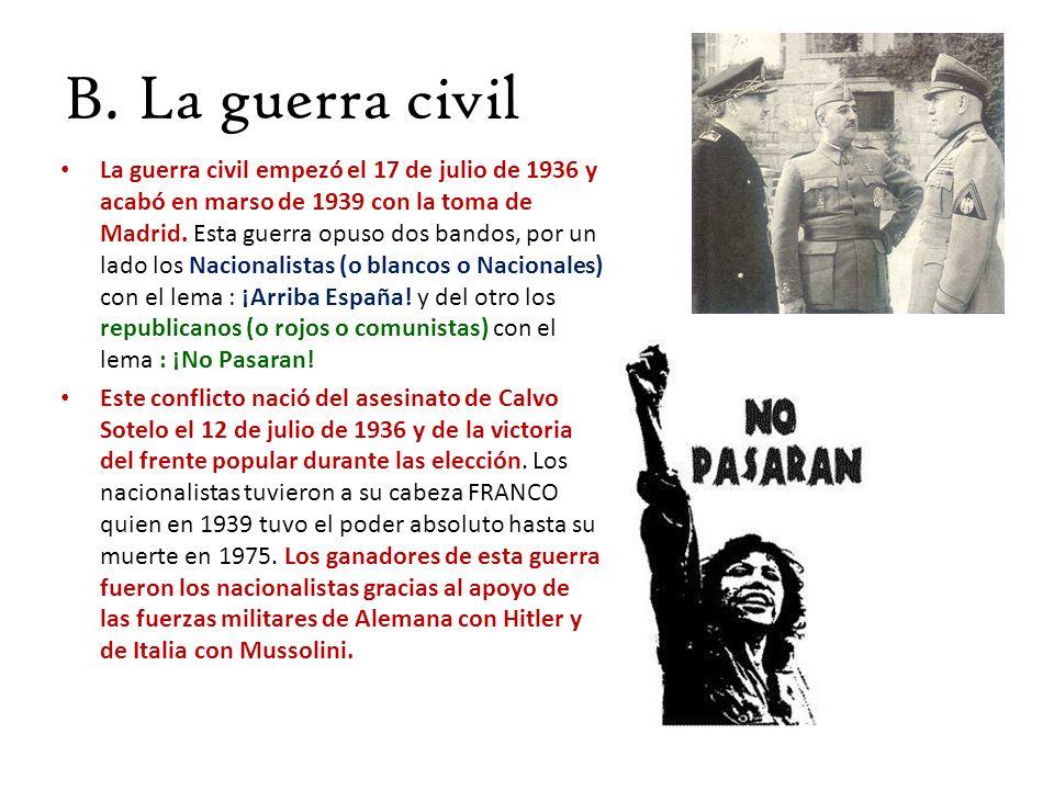 B. La guerra civil La guerra civil empezó el 17 de julio de 1936 y acabó en marso de 1939 con la toma de Madrid. Esta guerra opuso dos bandos, por un