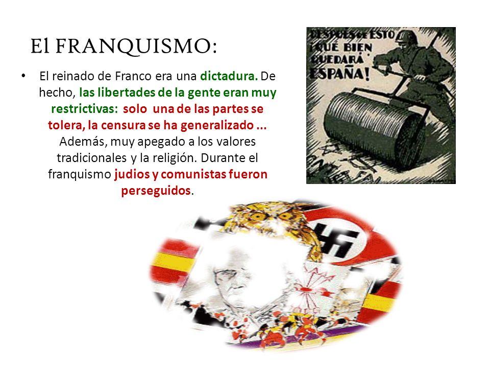 El FRANQUISMO : El reinado de Franco era una dictadura. De hecho, las libertades de la gente eran muy restrictivas: solo una de las partes se tolera,