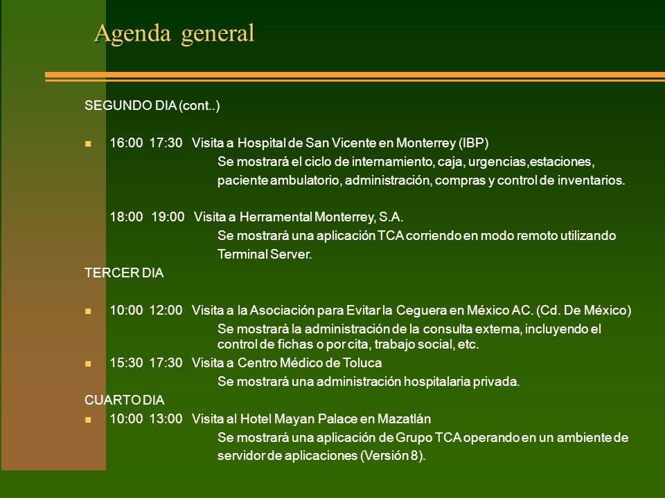 Agenda general SEGUNDO DIA (cont..) n 16:00 17:30 Visita a Hospital de San Vicente en Monterrey (IBP) Se mostrará el ciclo de internamiento, caja, urgencias,estaciones, paciente ambulatorio, administración, compras y control de inventarios.
