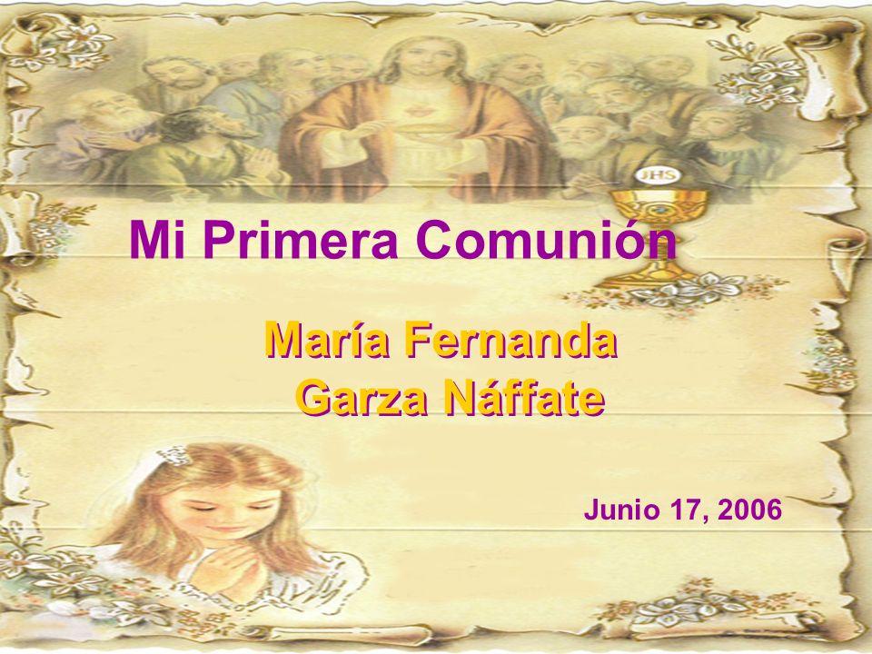 Mi Primera Comunión María Fernanda Garza Náffate María Fernanda Garza Náffate Junio 17, 2006
