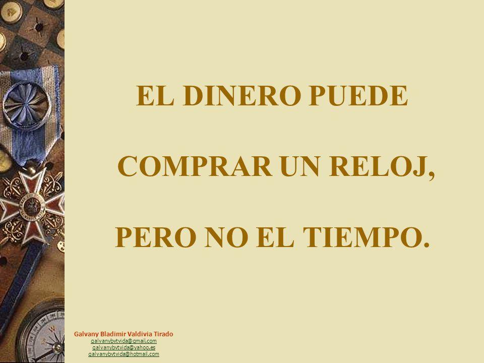 Galvany Bladimir Valdivia Tirado galvanybvtvida@gmail.com galvanybvtvida@yahoo.es galvanybvtvida@hotmail.com EL DINERO PUEDE COMPRAR UNA CASA, PERO NO UN HOGAR,