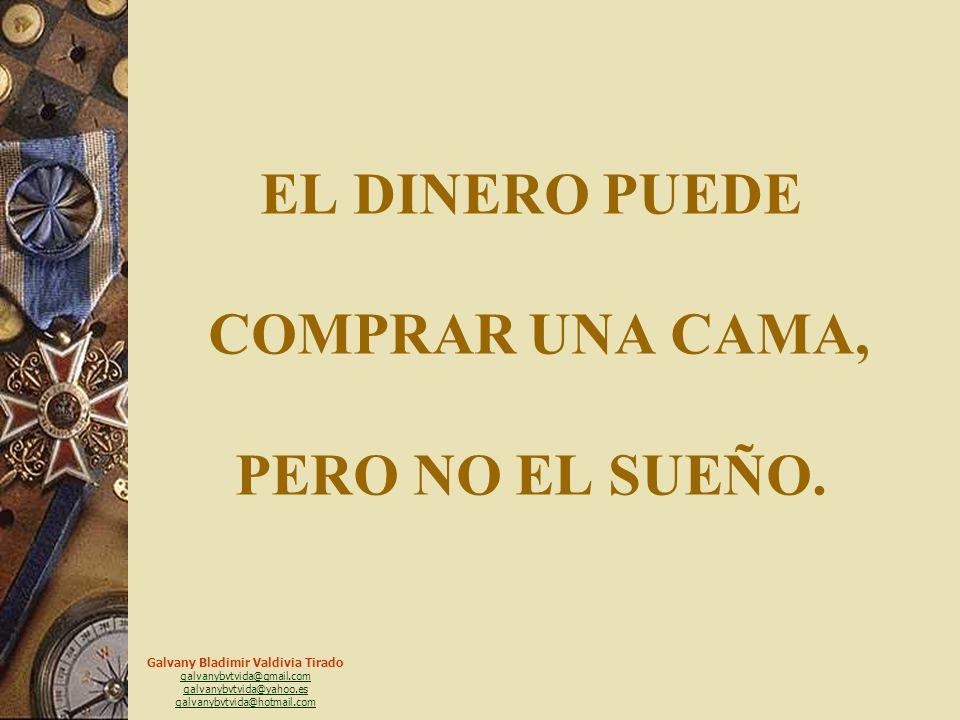 Galvany Bladimir Valdivia Tirado galvanybvtvida@gmail.com galvanybvtvida@yahoo.es galvanybvtvida@hotmail.com EL DINERO PUEDE COMPRAR UN RELOJ, PERO NO EL TIEMPO.