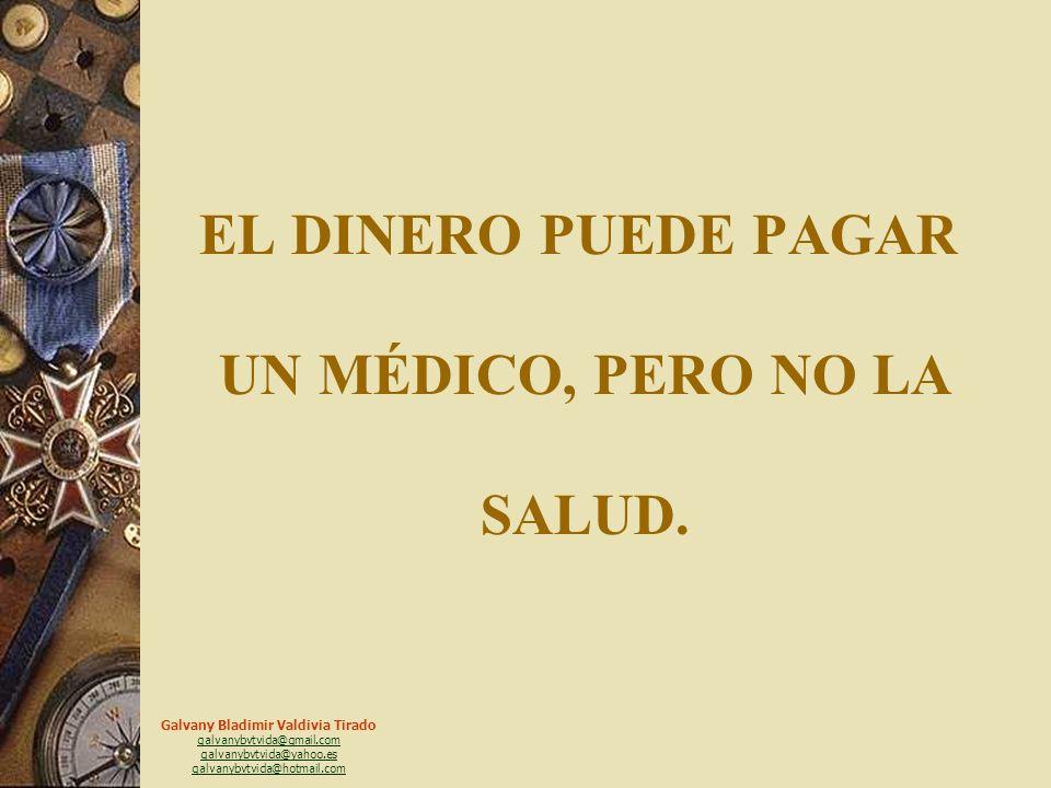 Galvany Bladimir Valdivia Tirado galvanybvtvida@gmail.com galvanybvtvida@yahoo.es galvanybvtvida@hotmail.com EL DINERO PUEDE COMPRAR UN LIBRO, PERO NO EL CONOCIMIENTO.