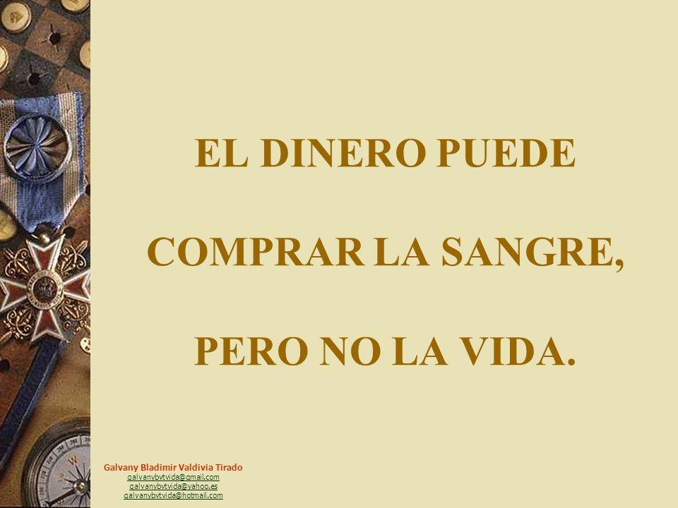 Galvany Bladimir Valdivia Tirado galvanybvtvida@gmail.com galvanybvtvida@yahoo.es galvanybvtvida@hotmail.com EL DINERO PUEDE COMPRAR UNA POSICIÓN, PERO NO EL RESPETO.