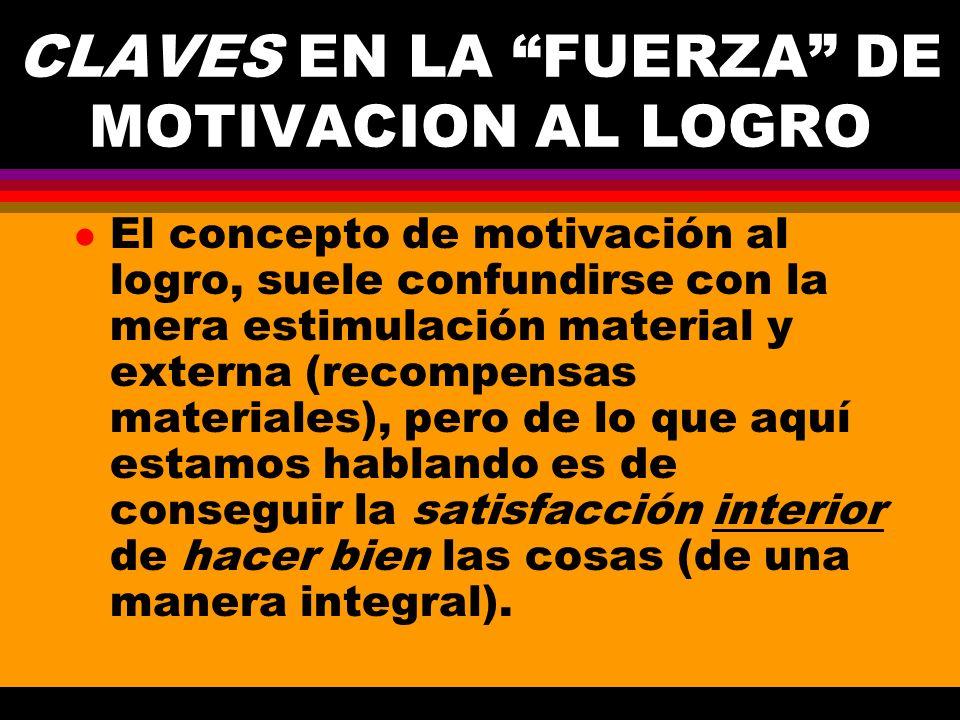 CLAVES EN LA FUERZA DE MOTIVACION AL LOGRO l El concepto de motivación al logro, suele confundirse con la mera estimulación material y externa (recomp