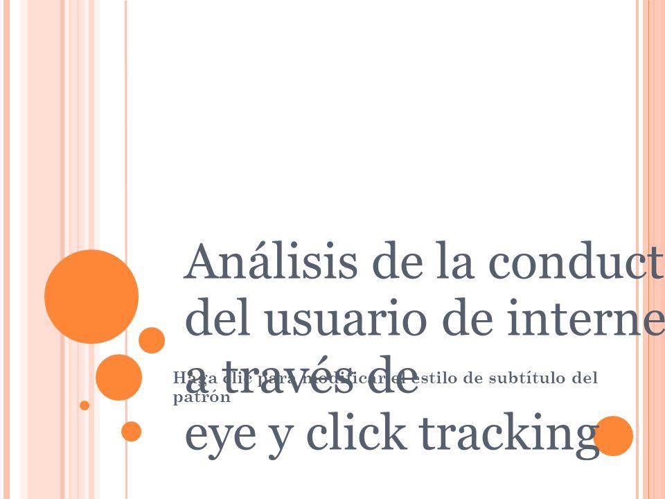 Haga clic para modificar el estilo de subtítulo del patrón 13/01/10 Análisis de la conducta del usuario de internet a través de eye y click tracking