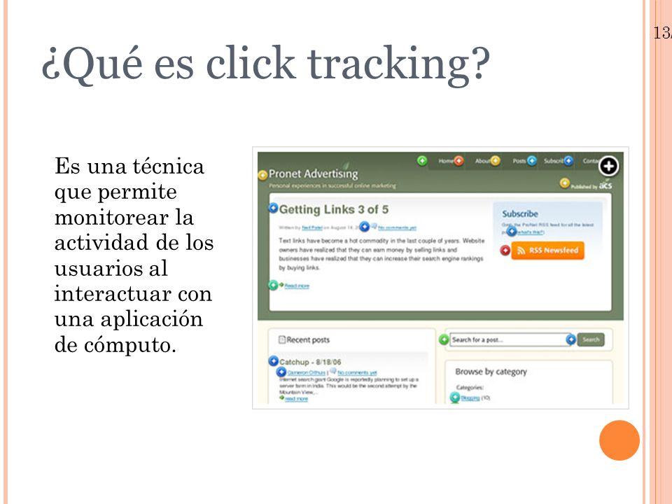13/01/10 ¿Qué es click tracking? Es una técnica que permite monitorear la actividad de los usuarios al interactuar con una aplicación de cómputo.