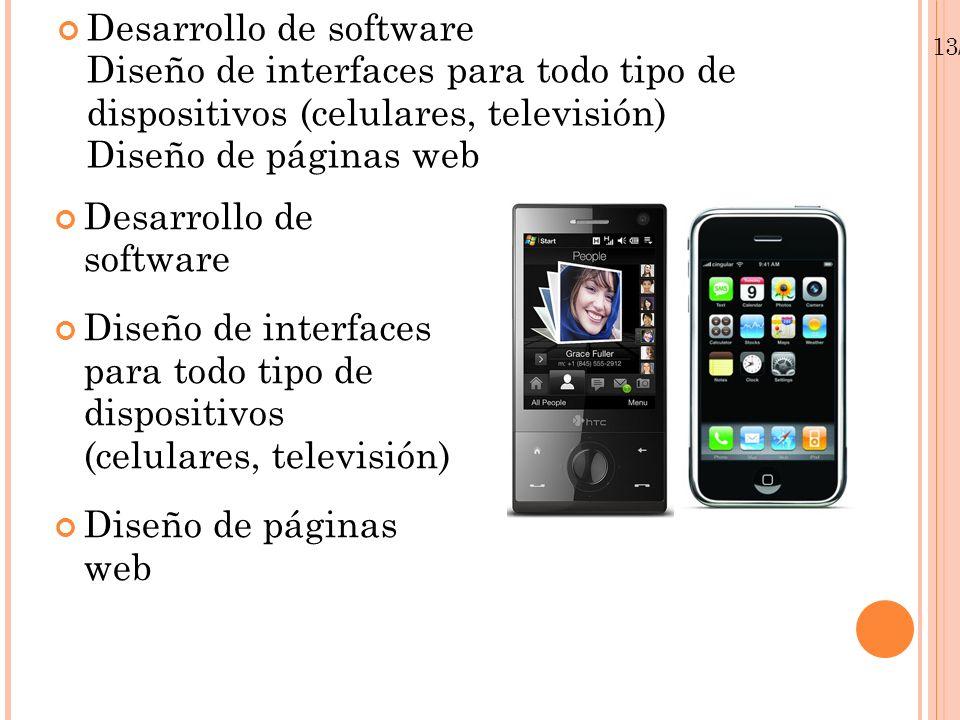 13/01/10 Desarrollo de software Diseño de interfaces para todo tipo de dispositivos (celulares, televisión) Diseño de páginas web Desarrollo de softwa