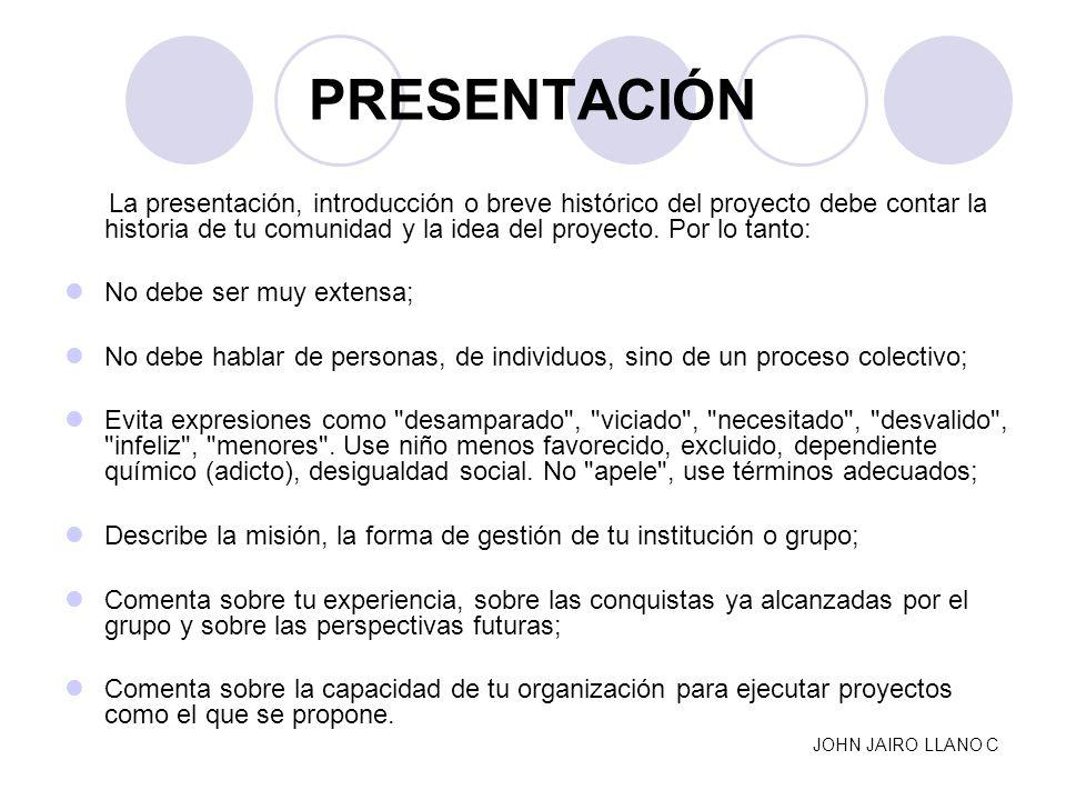 PRESENTACIÓN La presentación, introducción o breve histórico del proyecto debe contar la historia de tu comunidad y la idea del proyecto. Por lo tanto