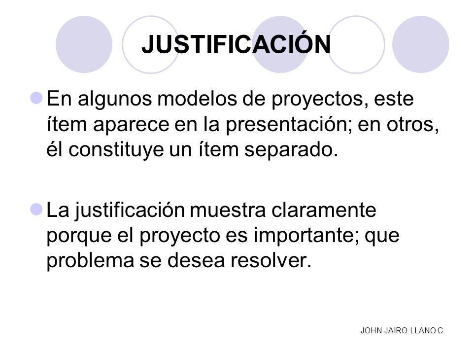JUSTIFICACIÓN En algunos modelos de proyectos, este ítem aparece en la presentación; en otros, él constituye un ítem separado. La justificación muestr