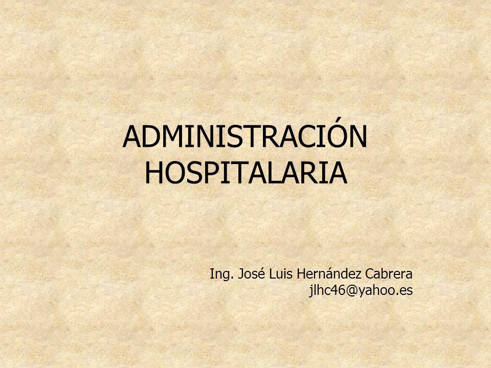 ADMINISTRACIÓN HOSPITALARIA Ing. José Luis Hernández Cabrera jlhc46@yahoo.es