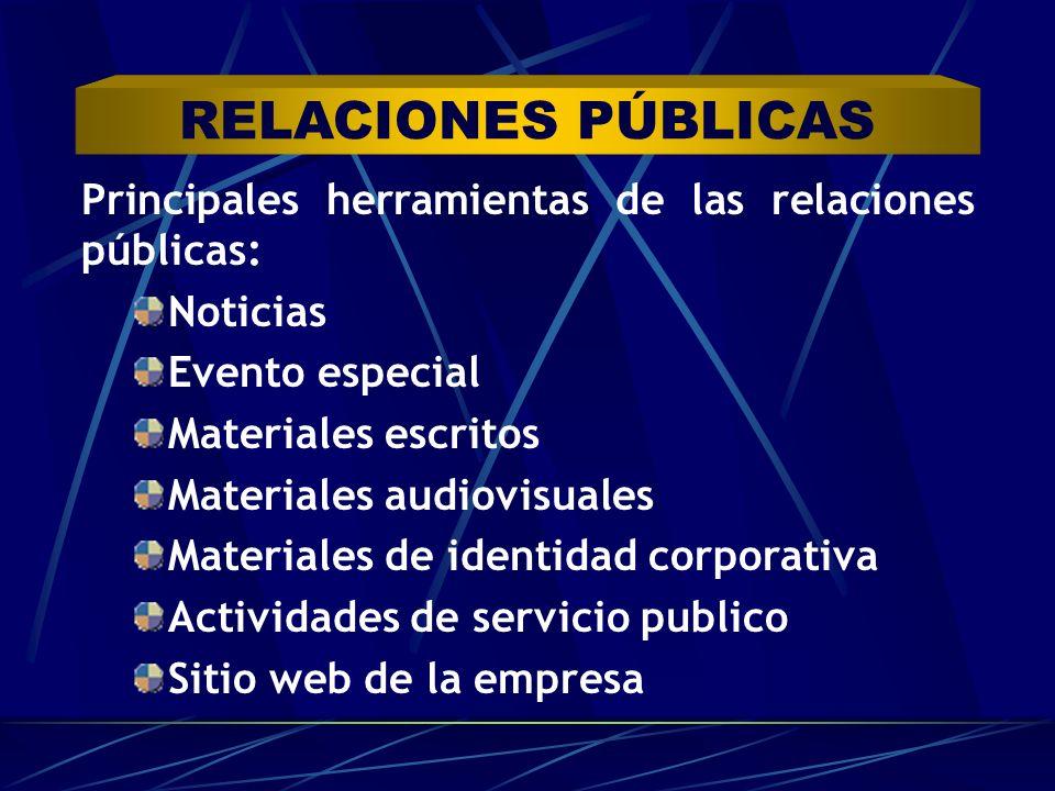 Principales herramientas de las relaciones públicas: Noticias Evento especial Materiales escritos Materiales audiovisuales Materiales de identidad cor