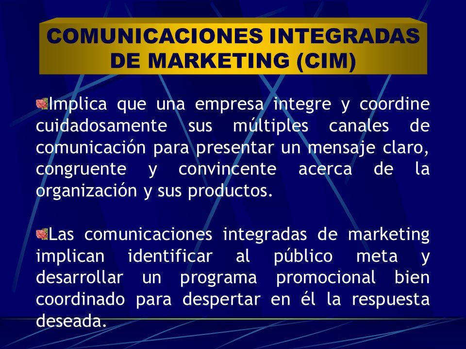 COMUNICACIONES INTEGRADAS DE MARKETING (CIM) Implica que una empresa integre y coordine cuidadosamente sus múltiples canales de comunicación para pres