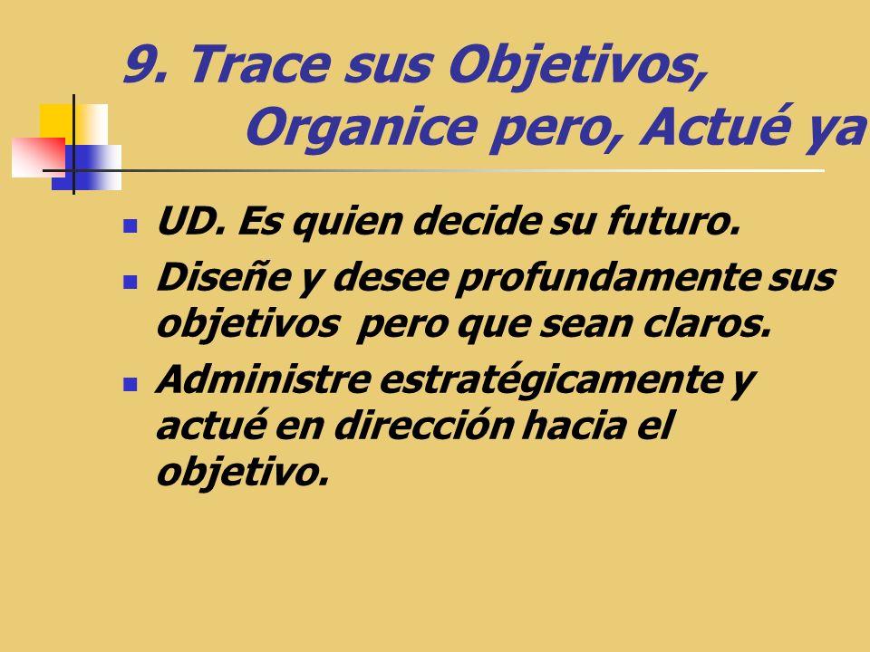 9.Trace sus Objetivos, Organice pero, Actué ya UD.