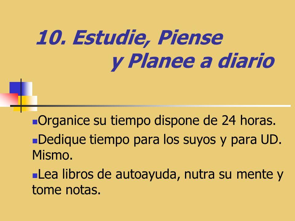 10.Estudie, Piense y Planee a diario Organice su tiempo dispone de 24 horas.