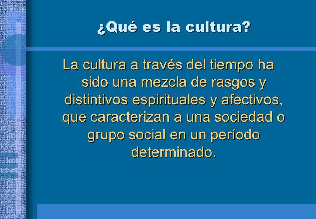 ¿Qué es la cultura? La cultura a través del tiempo ha sido una mezcla de rasgos y distintivos espirituales y afectivos, que caracterizan a una socieda