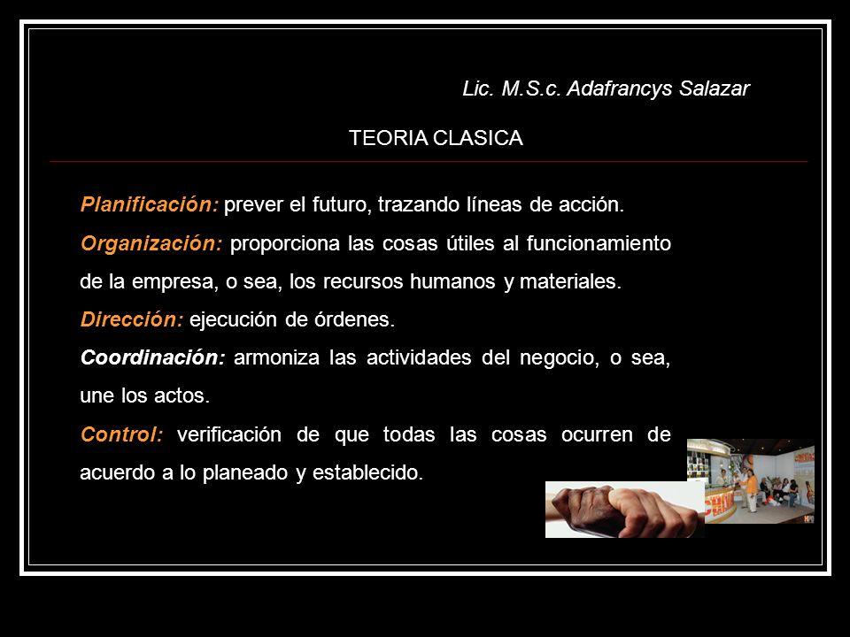 Lic. M.S.c. Adafrancys Salazar Planificación: prever el futuro, trazando líneas de acción. Organización: proporciona las cosas útiles al funcionamient