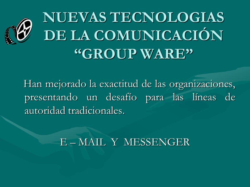 NUEVAS TECNOLOGIAS DE LA COMUNICACIÓN GROUP WARE Han mejorado la exactitud de las organizaciones, presentando un desafío para las líneas de autoridad