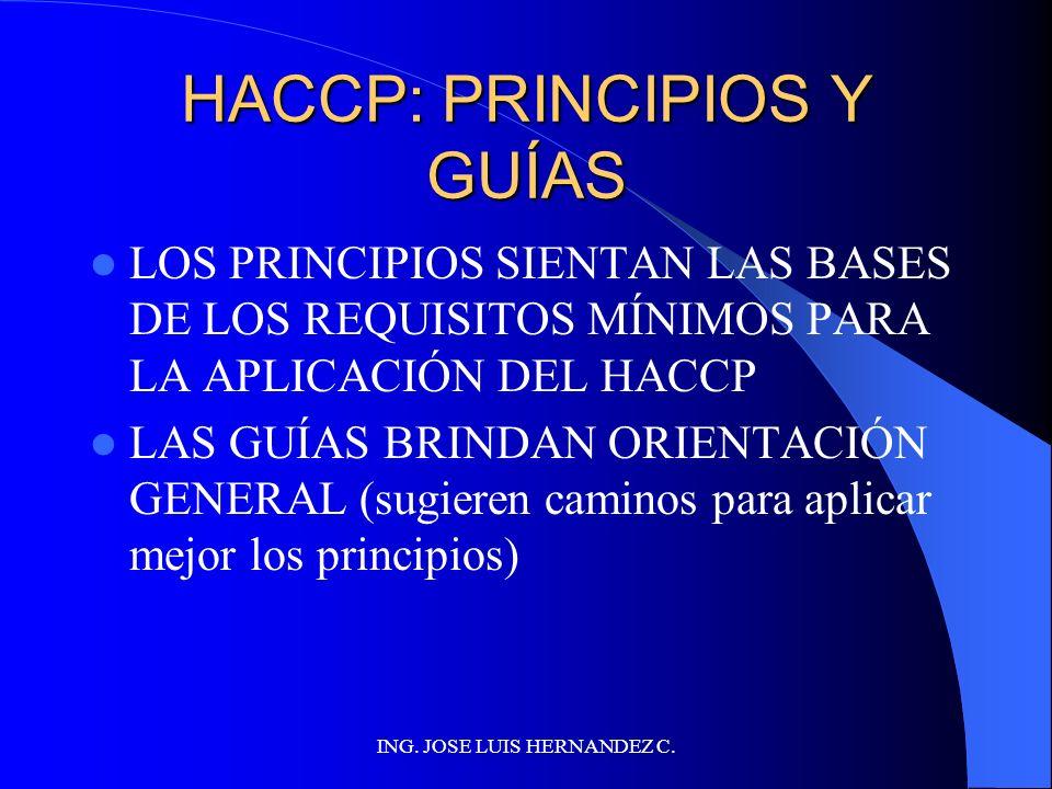 ING. JOSE LUIS HERNANDEZ C. GUÍA PARA LA APLICACIÓN HACCP debe ser aplicado desde producción primaria hasta el consumidor final HACCP favorece la inoc