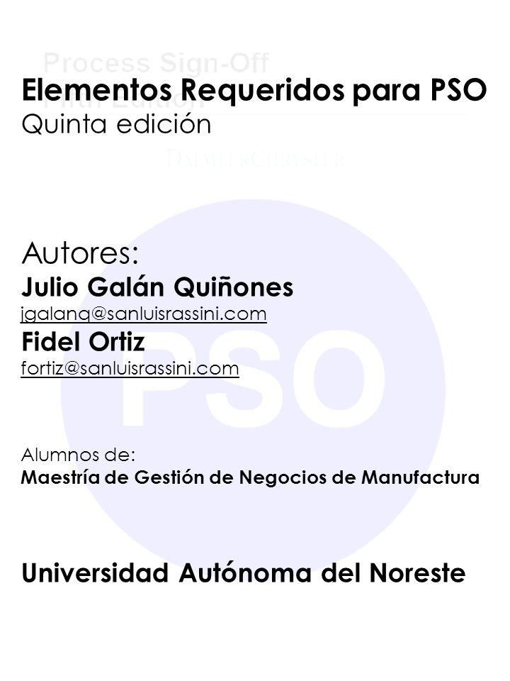Elementos Requeridos para PSO Quinta edición Autores: Julio Galán Quiñones jgalanq@sanluisrassini.com Fidel Ortiz fortiz@sanluisrassini.com Alumnos de