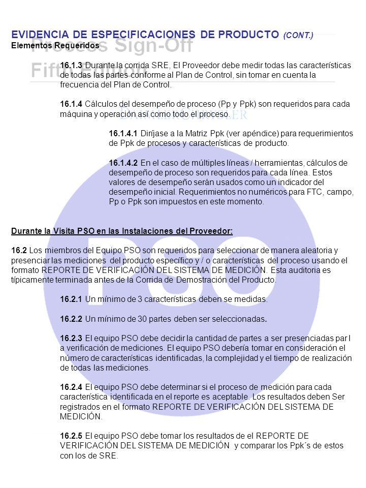 EVIDENCIA DE ESPECIFICACIONES DE PRODUCTO (CONT.) Elementos Requeridos 16.1.3 Durante la corrida SRE, El Proveedor debe medir todas las característica