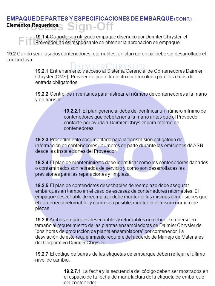 EMPAQUE DE PARTES Y ESPECIFICACIONES DE EMBARQUE (CONT.) Elementos Requeridos 19.1.4 Cuando sea utilizado empaque diseñado por Daimler Chrysler, el Pr
