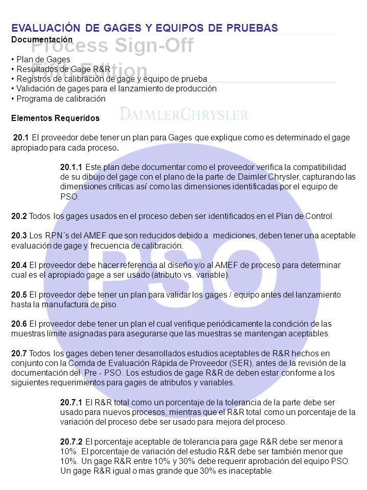 EVALUACIÓN DE GAGES Y EQUIPOS DE PRUEBAS Documentación Plan de Gages Resultados de Gage R&R Registros de calibración de gage y equipo de prueba Valida