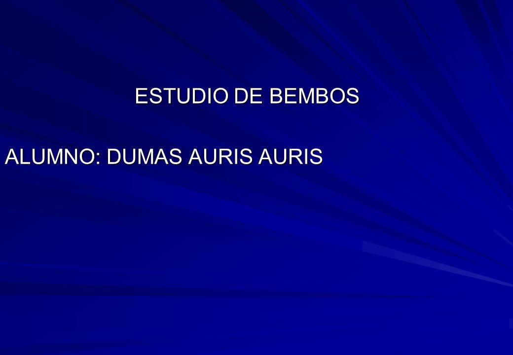 ESTUDIO DE BEMBOS ALUMNO: DUMAS AURIS AURIS