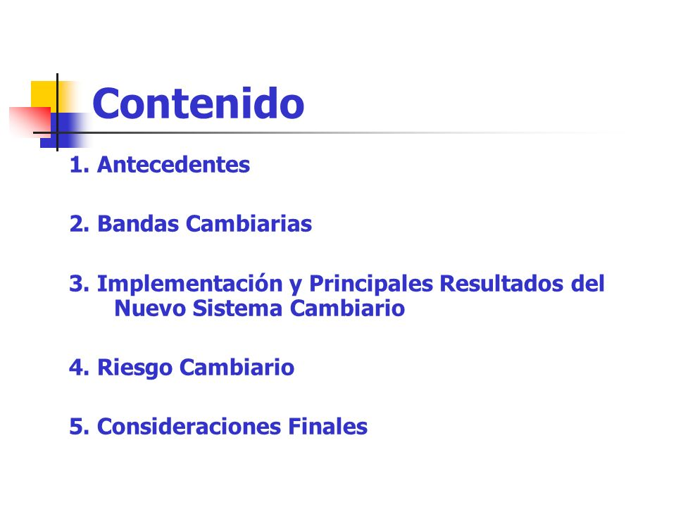 Contenido 1. Antecedentes 2. Bandas Cambiarias 3. Implementación y Principales Resultados del Nuevo Sistema Cambiario 4. Riesgo Cambiario 5. Considera