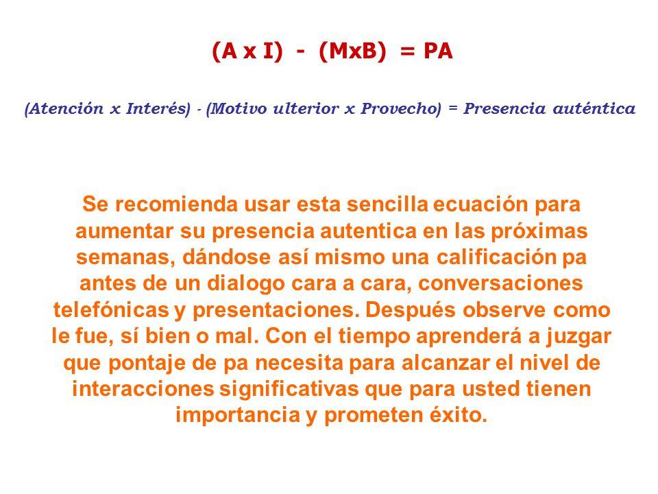 (A x I) - (MxB) = PA (Atención x Interés) - (Motivo ulterior x Provecho) = Presencia auténtica Se recomienda usar esta sencilla ecuación para aumentar