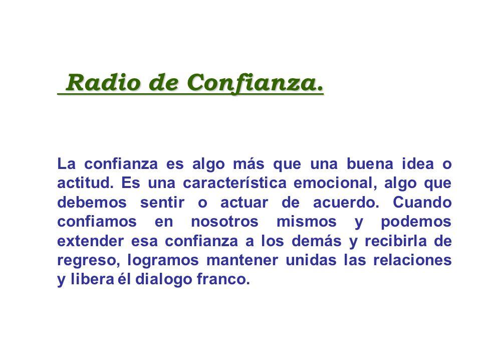 Radio de Confianza. Radio de Confianza. La confianza es algo más que una buena idea o actitud. Es una característica emocional, algo que debemos senti