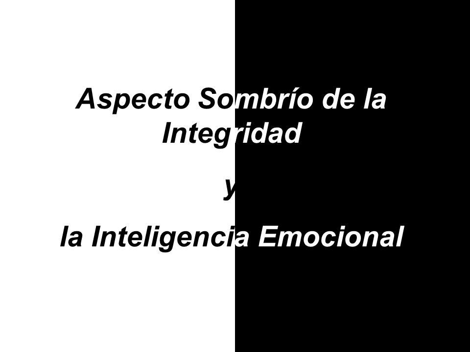 Aspecto Sombrío de la Integridad y la Inteligencia Emocional