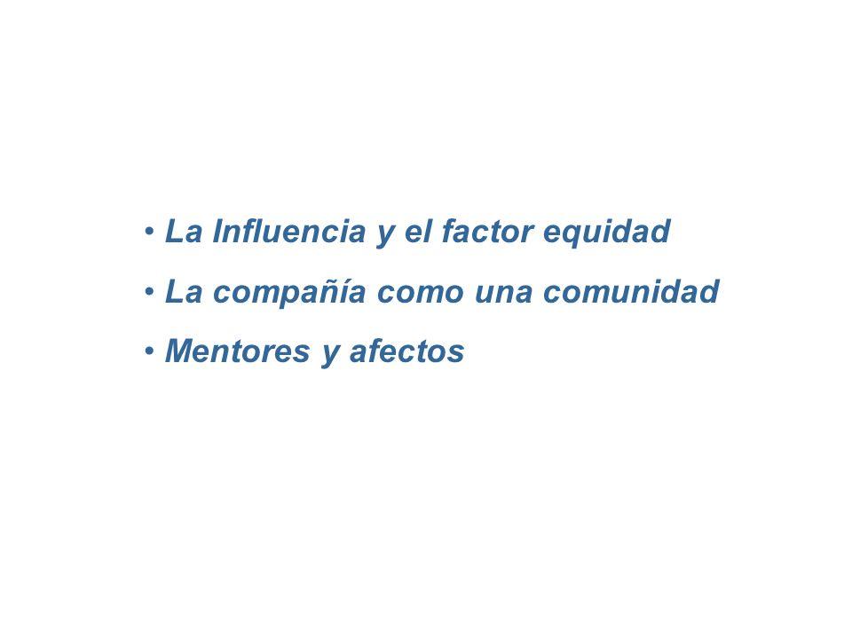 La Influencia y el factor equidad La compañía como una comunidad Mentores y afectos