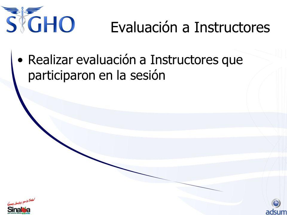 Evaluación a Instructores Realizar evaluación a Instructores que participaron en la sesión