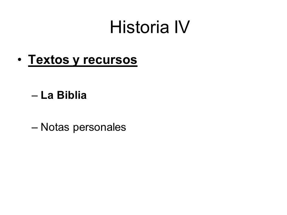 Historia IV Textos y recursos –La Biblia –Notas personales