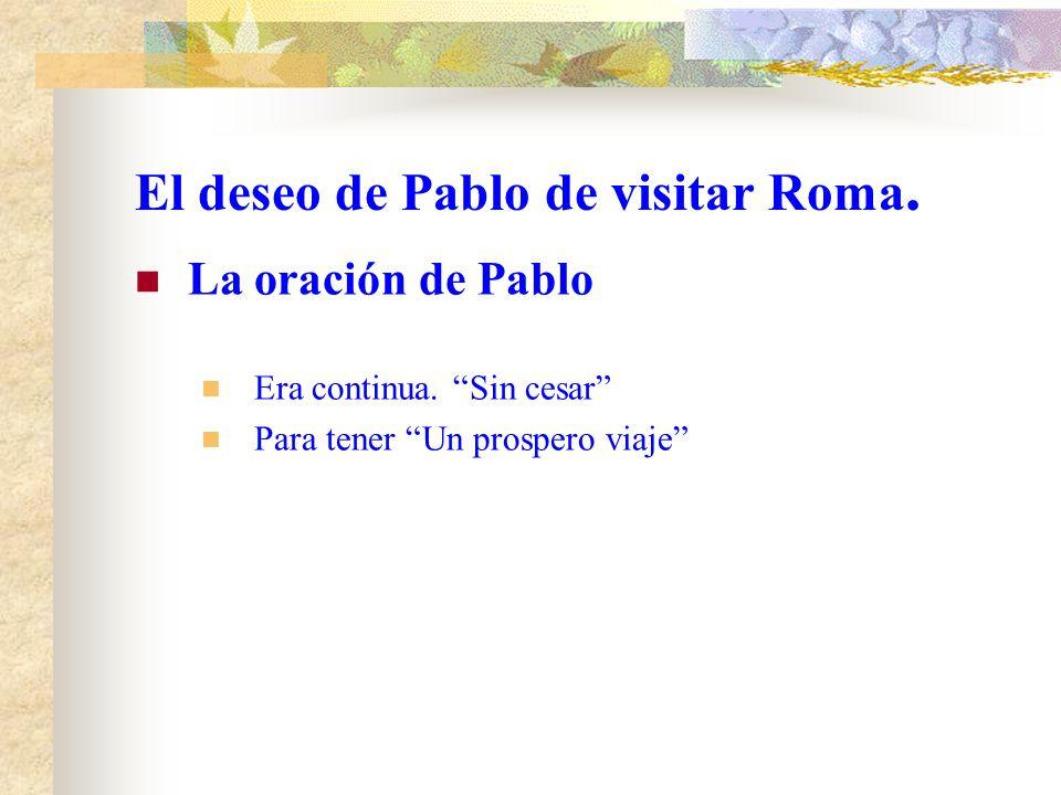 El deseo de Pablo de visitar Roma. La fe de los Romanos Da gracias a Dios por ellos Su fe se divulga por todo el mundo