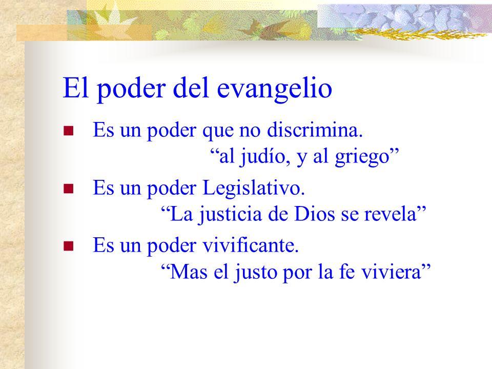 El poder del evangelio Es un poder que no avergüenza. Porque no me avergüenzo Es un poder salvador: Para salvación Es un poder condicionado. A todo aq